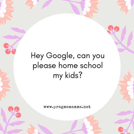 Hey Google, can you please home school my kids_